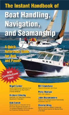The Instant Handbook of Boat Handling, Navigation, and Seamanship By Calder, Nigel/ Clinchy, Richard/ Gladstone, Bill/ Nielsen, Peter/ Rousmaniere, John